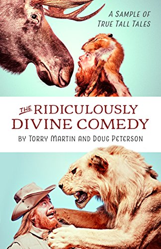The Ridiculously Divine Comedy: A Sample of True Tall Tales by Torry Martin