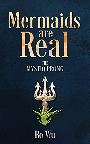 Mermaids Are Real: The Mystiq Prong  by Bo Wu