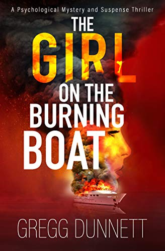 The Girl on the Burning Boat: A Psychological Mystery and Suspense Thriller by Gregg Dunnett