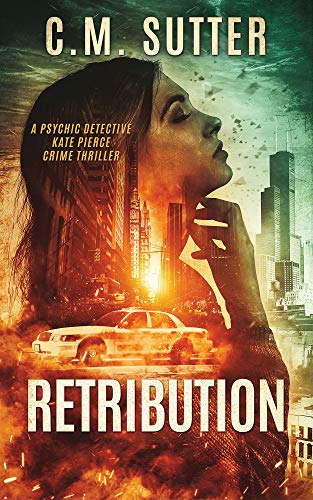 Retribution: A Psychic Detective Kate Pierce Crime Thriller Book 1 by C.M. Sutter