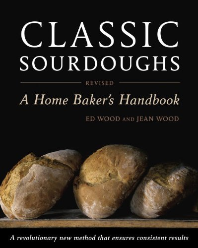 Classic Sourdoughs, Revised: A Home Baker's Handbook  by Ed Wood