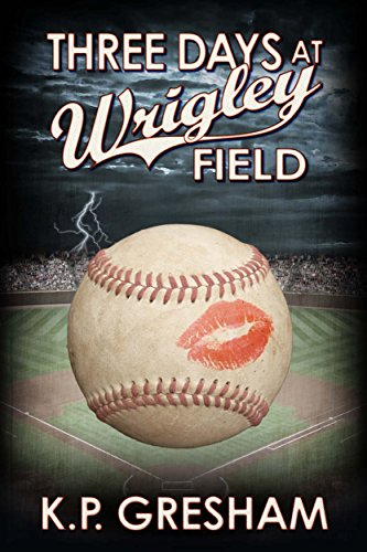 Three Days at Wrigley Field  by Kathleen Gresham