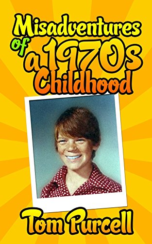 Misadventures of a 1970s Childhood: A Humorous Memoir  by Tom Purcell