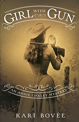 Girl with a Gun: An Annie Oakley Mystery  by Kari Bovée