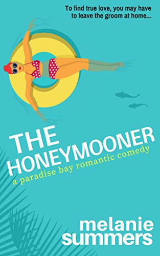 The Honeymooner: A Paradise Bay Romantic Comedy Book 1 by Melanie Summers