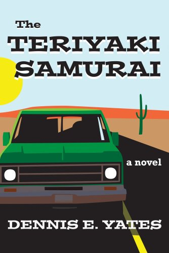 The Teriyaki Samurai (A comedy about life, love and the American highway)  by Dennis Yates