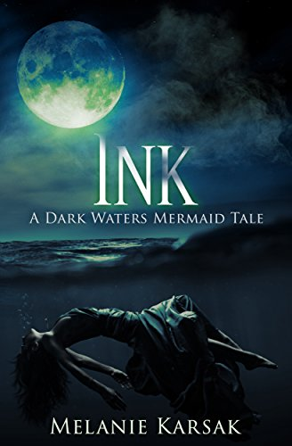 Ink: A Dark Waters Mermaid Tale  by Melanie Karsak