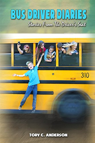 Bus Driver Diaries: Stories From the Driver's Seat  by Tory Anderson