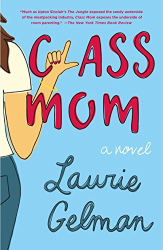 Class Mom: A Novel  by Laurie Gelman