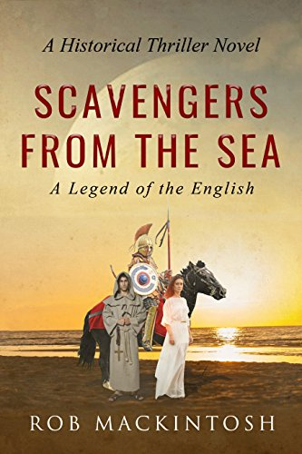 Scavengers from the Sea: A Historical Thriller Novel (Legend of the English Book 1)  by Rob Mackintosh