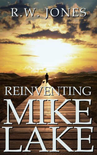 Reinventing Mike Lake  by R.W. Jones
