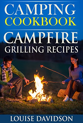 Camping Cookbook: Campfire Grilling Recipes (Camp Cooking Book 2)  by Louise Davidson