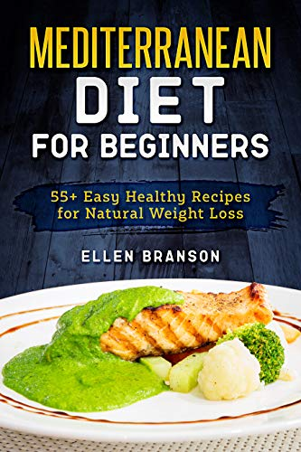 Mediterranean diet for beginners: 55+ Easy Healthy Recipes for Natural Weight Loss  by Ellen Branson