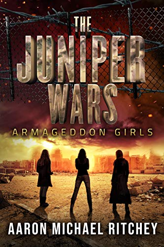 Armageddon Girls (The Juniper Wars Book 1) by Aaron Michael Ritchey