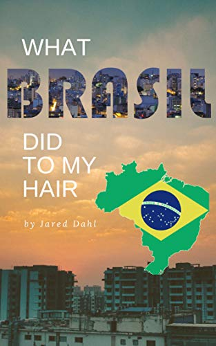What Brazil Did to My Hair by Jared Dahl