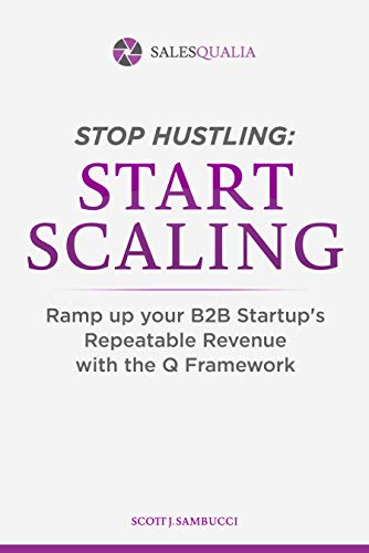 Stop Hustling, Start Scaling: Ramp Up Your Startup's Repeatable Revenue with The Q Framework  by Scott Sambucci