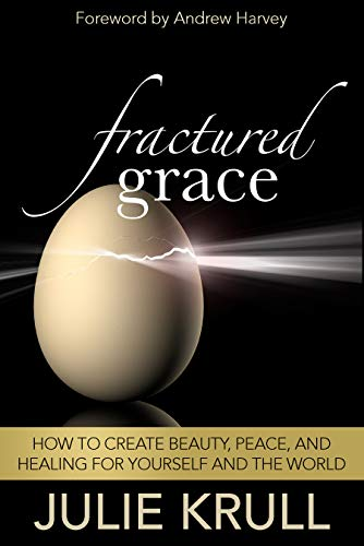 Fractured Grace : How to Create Beauty, Peace and Healing for Yourself and the World  by Julie Krull