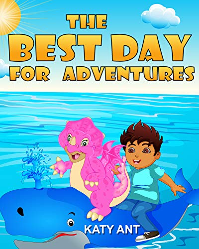 The best day for adventures: Awesome friendship story for kids by Katy Ant