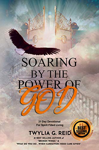 SOARING BY THE POWER OF GOD: 31 Day Devotional For Spirit Filled Living  by TWYLIA G. REID