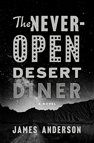 The Never-Open Desert Diner: A Novel  by James Anderson