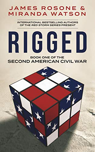 Rigged (The Second American Civil War Book 1)  by James Rosone